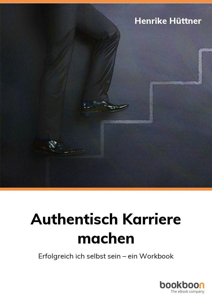 Publikation eBook Henrike Hüttner - authentisch Karriere machen - erfolgreich ich selbst sein